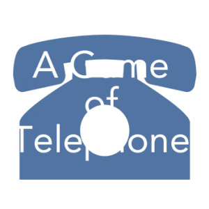 A Game of Telephone
